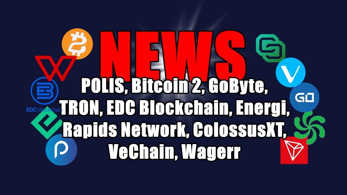 NEWS: POLIS, Bitcoin 2, GoByte, TRON, EDC Blockchain, Energi, Rapids Network, ColossusXT, VeChain, Wagerr