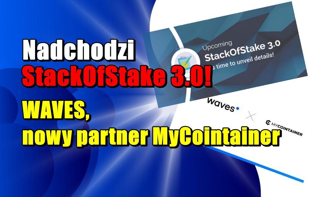 Nadchodzi StackOfStake 3.0! WAVES, nowy partner MyCointainer