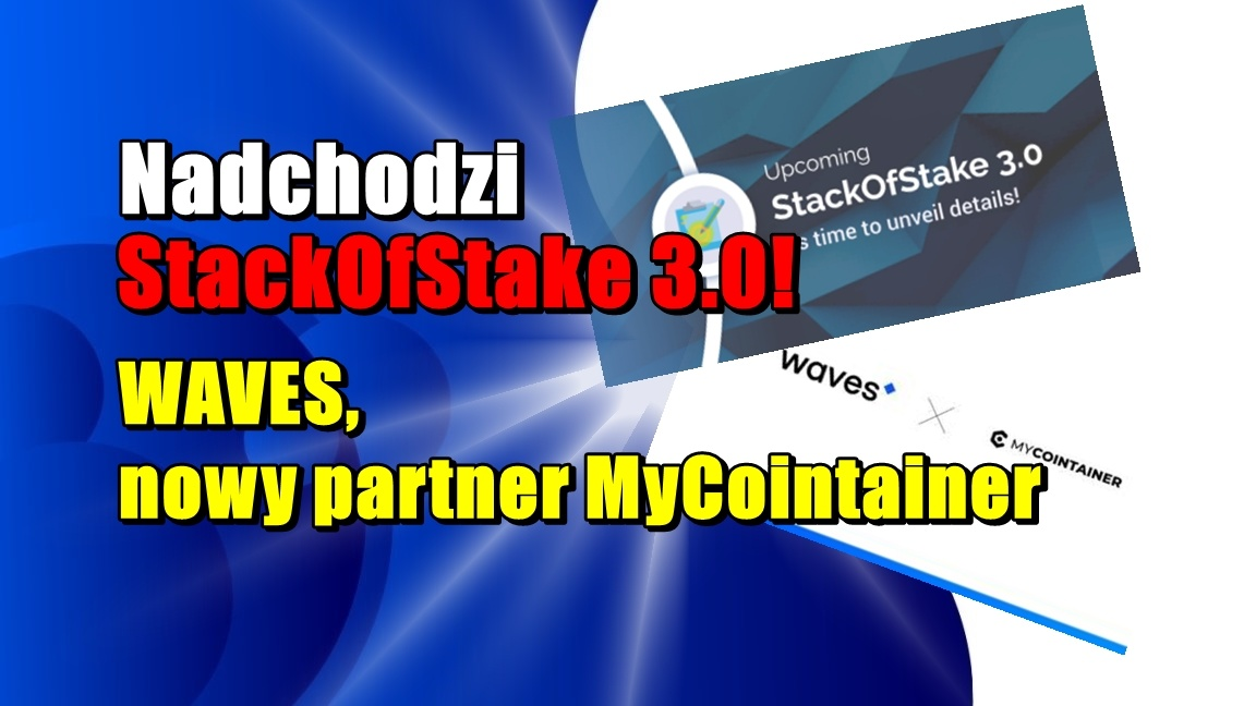Nadchodzi StackOfStake 3.0!  WAVES, nowy partner MyCointainer