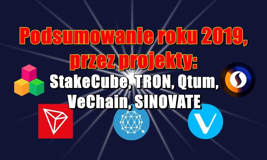 Podsumowanie roku 2019, przez projekty: StakeCube, TRON, Qtum, VeChain, SINOVATE