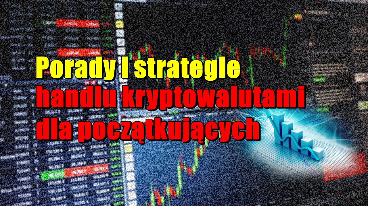 Porady i strategie handlu kryptowalutami dla początkujących