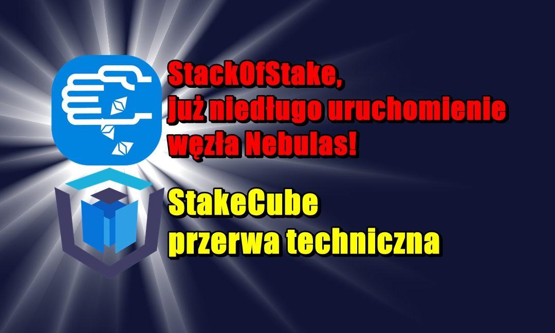 StackOfStake, już niedługo uruchomienie węzła Nebulas! StakeCube przerwa techniczna