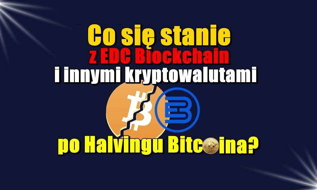 Co się stanie EDC Blockchain i innymi kryptowalutami po Halving Bitcoin?