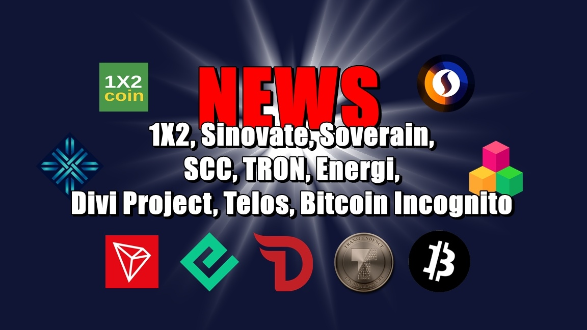 NEWS: 1X2, Sinovate, Soverain, SCC, TRON, Energi, Divi Project, Telos, Bitcoin Incognito