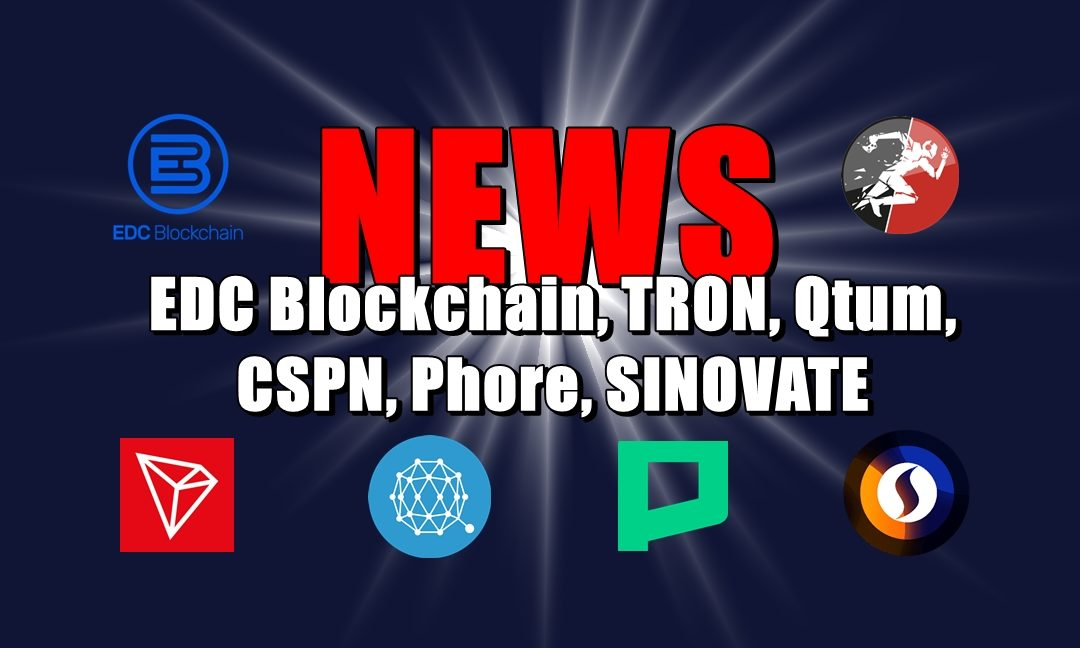 NEWS: EDC Blockchain, TRON, Qtum, CSPN, Phore, SINOVATE