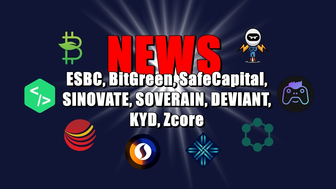 NEWS: ESBC, BitGreen, SafeCapital, SINOVATE, SOVERAIN, DEVIANT, KYD, Zcore