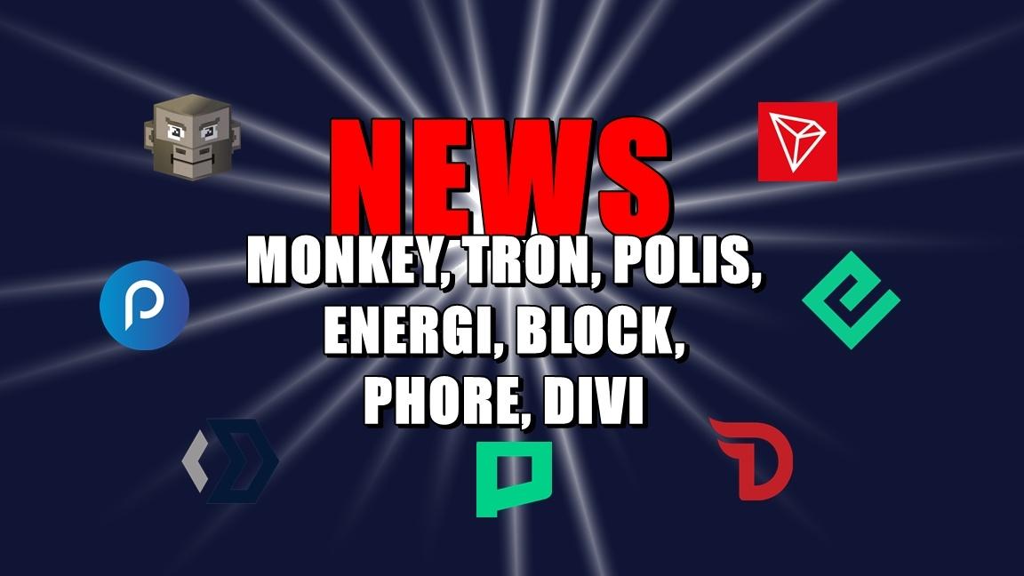 NEWS: MONKEY, TRON, POLIS, ENERGI, BLOCK, PHORE, DIVI