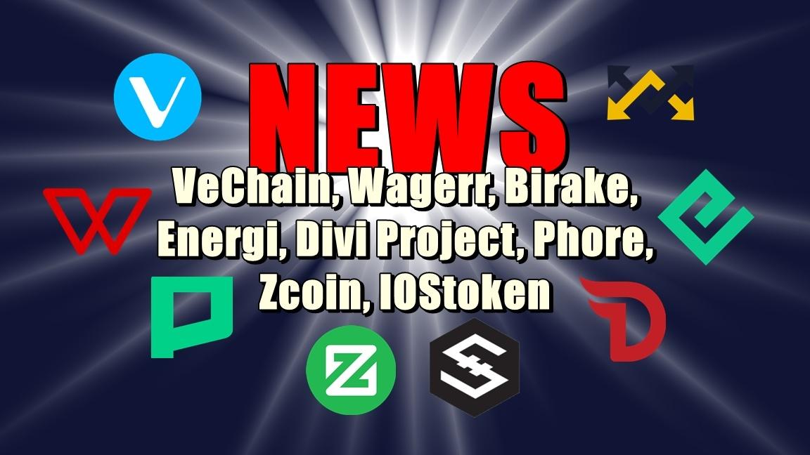 NEWS: VeChain, Wagerr, Birake, Energi, Divi Project, Phore, Zcoin, IOStoken