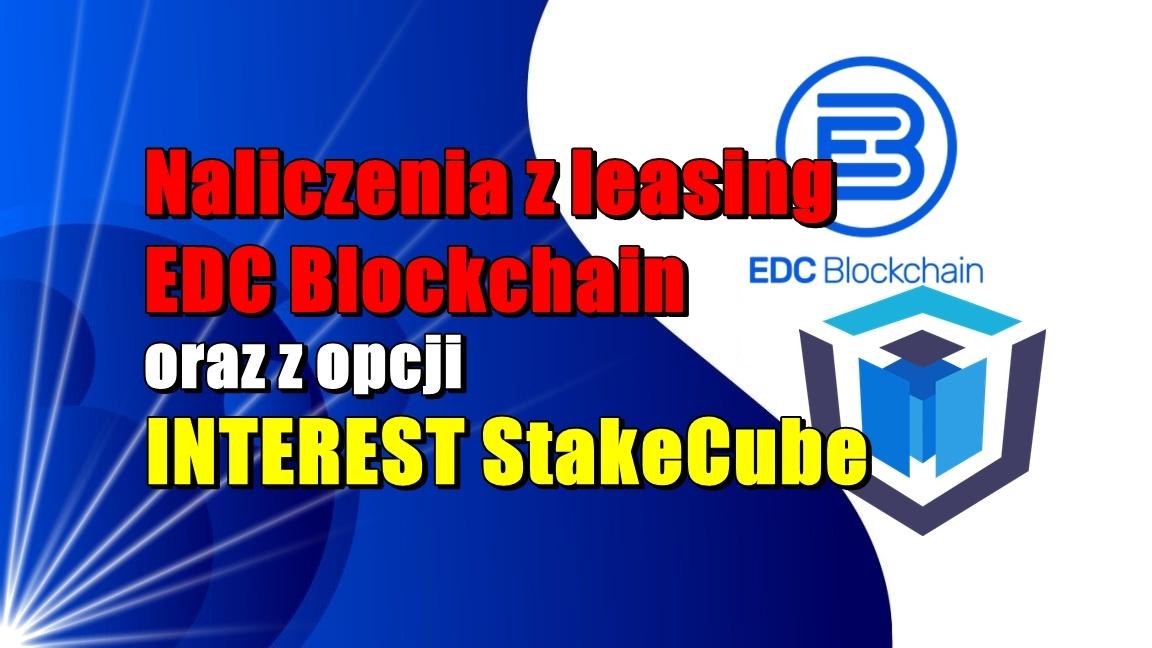 Naliczenia z leasing EDC Blockchain oraz z opcji INTEREST StakeCube