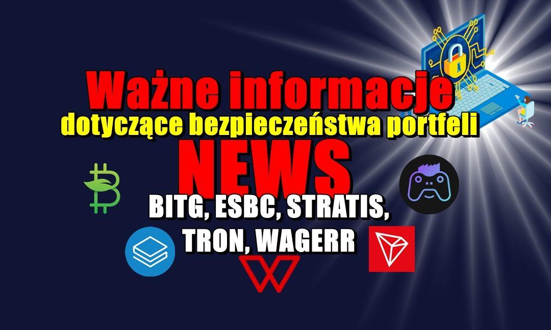 Ważne informacje dotyczące bezpieczeństwa portfeli. NEWS: BITG, ESBC, STRATIS, TRON, WAGERR