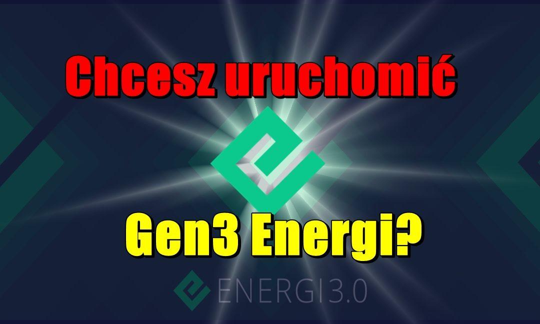 Chcesz uruchomić Gen3 Energi?