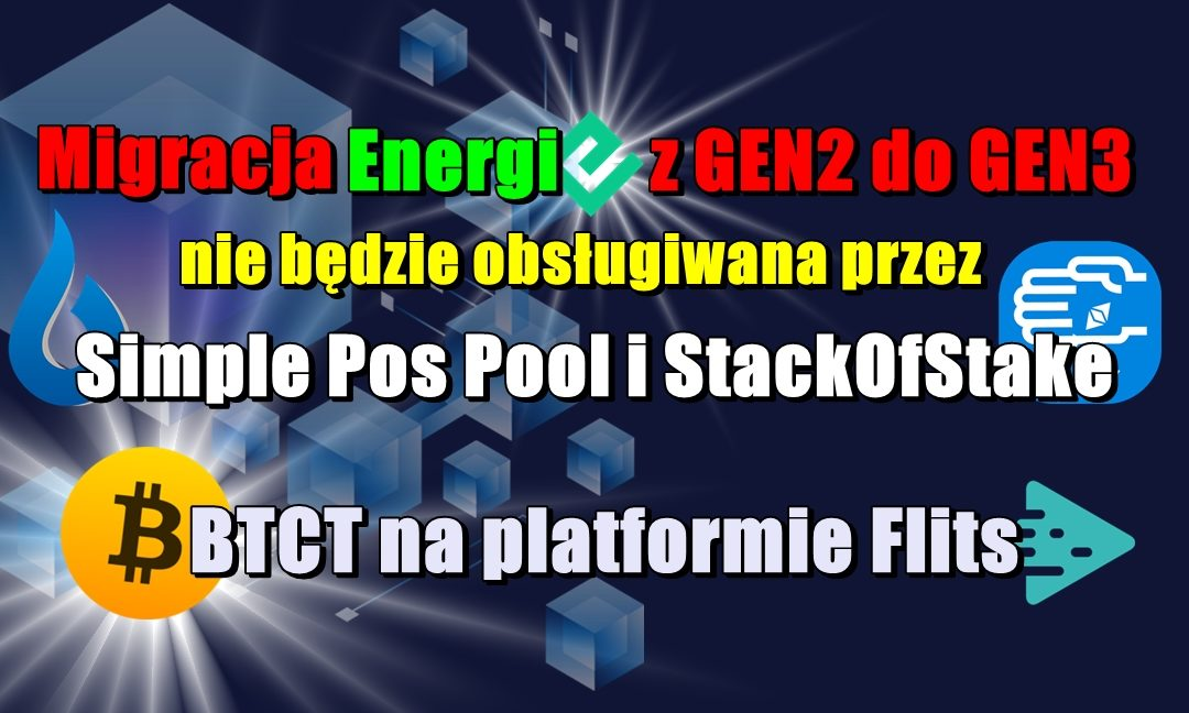 Migracja Energi z GEN2 do GEN3 nie będzie obsługiwana przez Simple Pos Pool i StackOfStake. BTCT na platformie Flits.