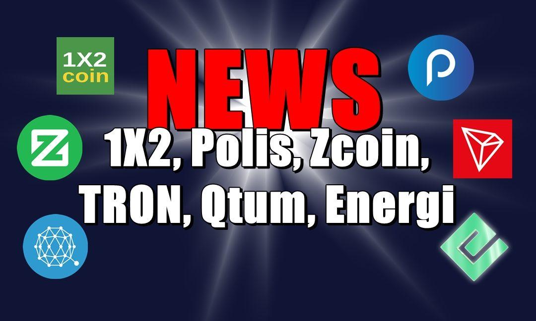 NEWS: 1X2, Polis, Zcoin, TRON, Qtum, Energi