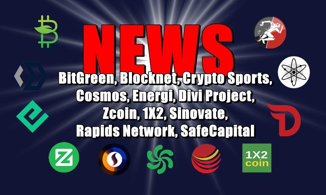 NEWS: BitGreen, Blocknet, Crypto Sports, Cosmos, Energi, Divi Project, Zcoin, 1X2, Sinovate, Rapids Network, SafeCapital
