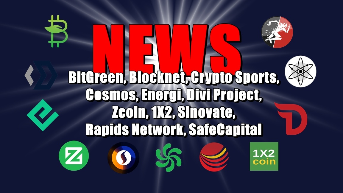 NEWS: BitGreen, Blocknet, Crypto Sports, Cosmos, Energi, Divi Project, Zcoin, 1X2, Sinovate, Rapids Network, SafeCapital