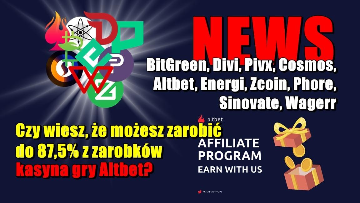 NEWS: BitGreen, Divi, Pivx, Cosmos, Altbet, Energi, Zcoin, Phore, Sinovate, Wagerr. Czy wiesz, że możesz zarobić do 87,5% z zarobków kasyna gry Altbet?