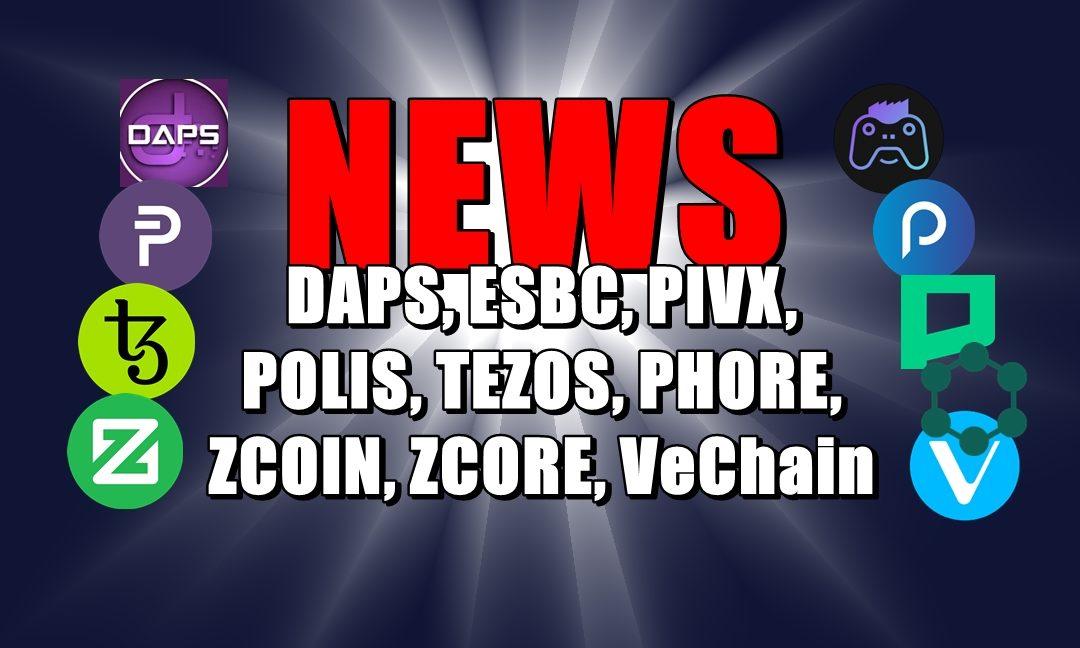 NEWS: DAPS, ESBC, PIVX, POLIS, TEZOS, PHORE, ZCOIN, ZCORE, VeChain