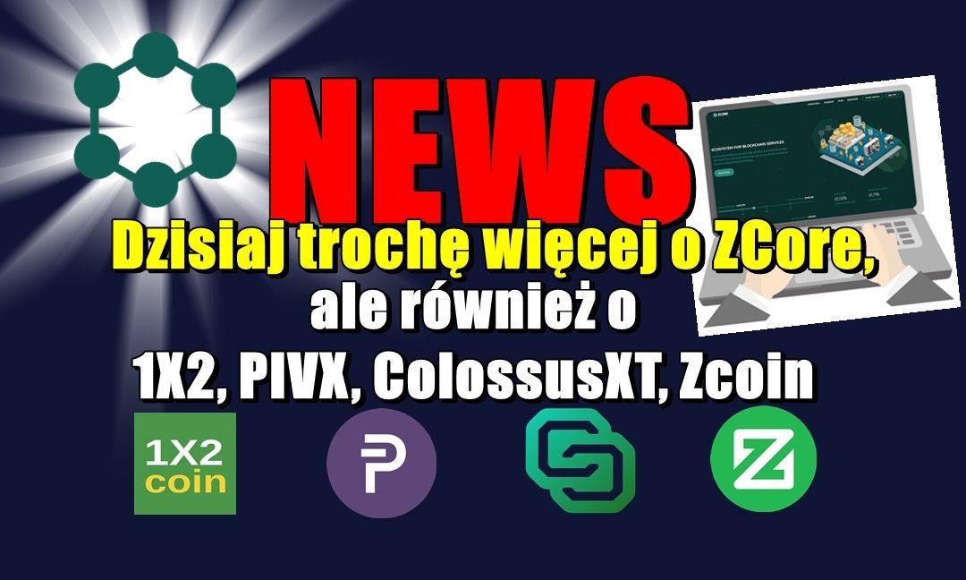 NEWS: Dzisiaj trochę więcej o ZCore, ale również o 1X2, PIVX, ColossusXT, Zcoin