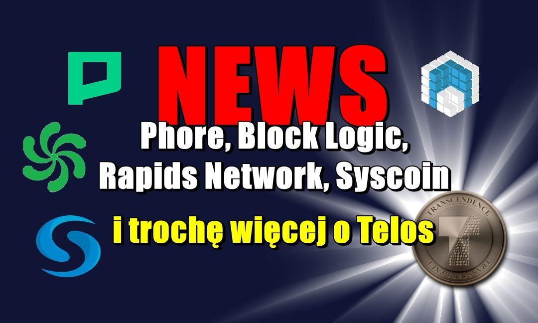 NEWS: Phore, Block Logic, Rapids Network, Syscoin i trochę więcej o Telos