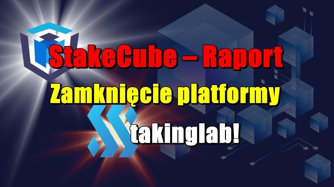 StakeCube – raport. Zamknięcie platformy Stakinglab!