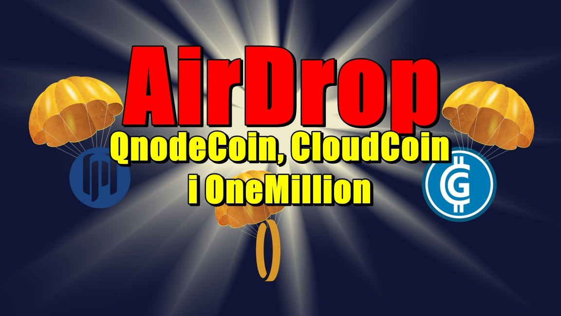 AirDrop – QnodeCoin, CloudCoin i OneMillion