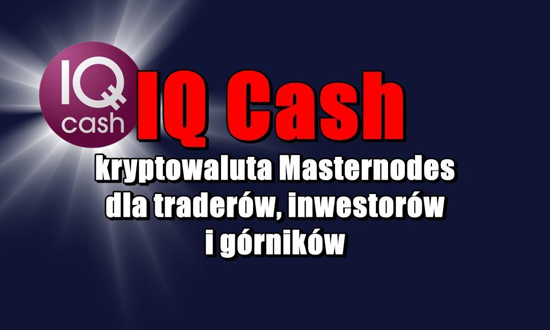 IQ Cash: kryptowaluta Masternodes dla traderów, inwestorów i górników