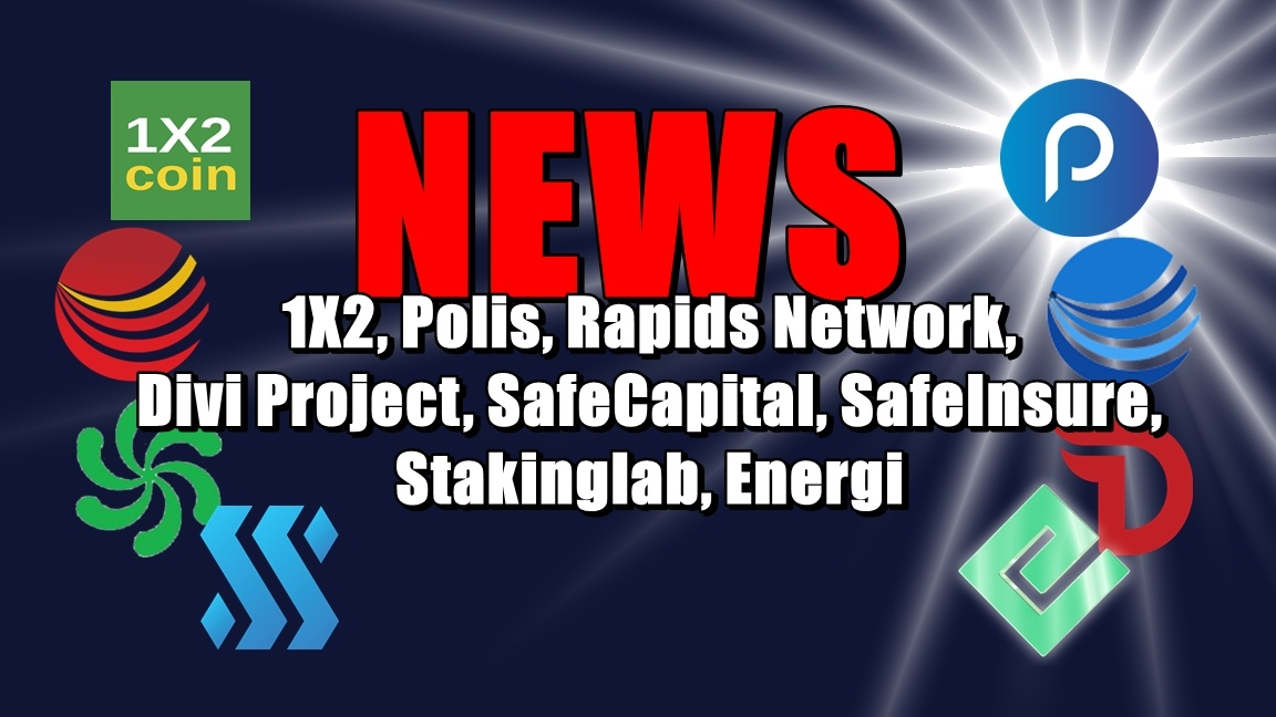 NEWS: 1X2, Polis, Rapids Network, Divi Project, SafeCapital, SafeInsure, Stakinglab, Energi