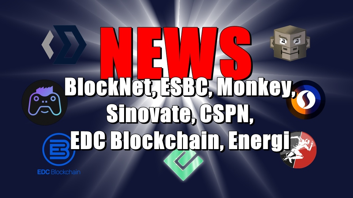 NEWS: BlockNet, ESBC, Monkey, Sinovate, CSPN, EDC Blockchain, Energi