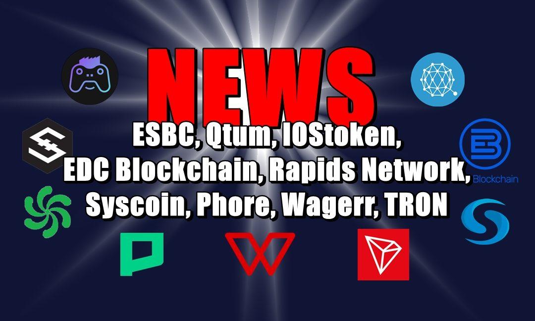 NEWS: ESBC, Qtum, IOStoken, EDC Blockchain, Rapids Network, Syscoin, Phore, Wagerr, TRON