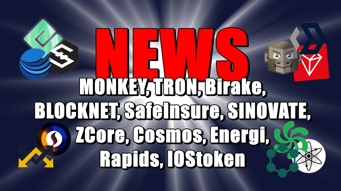 NEWS: MONKEY, TRON, Birake, BLOCKNET, SafeInsure, SINOVATE, ZCore, Cosmos, Energi, Rapids, IOStoken