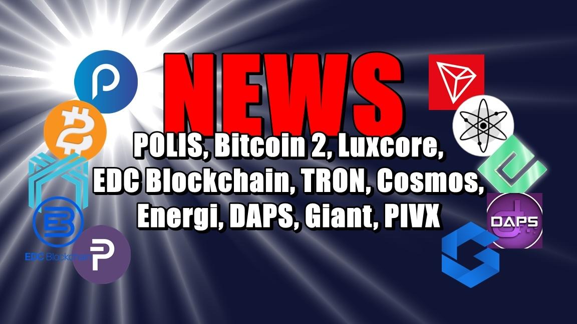NEWS: POLIS, Bitcoin 2, Luxcore, EDC Blockchain, TRON, Cosmos, Energi, DAPS, Giant, PIVX