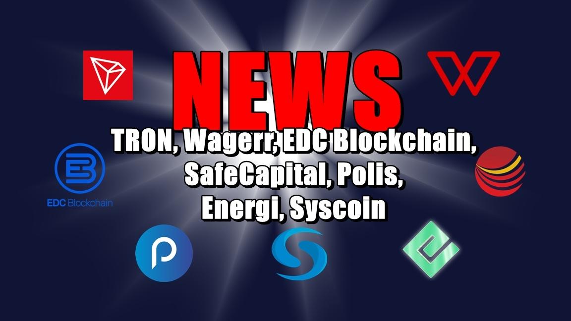 NEWS: TRON, Wagerr, EDC Blockchain, SafeCapital, Polis, Energi, Syscoin