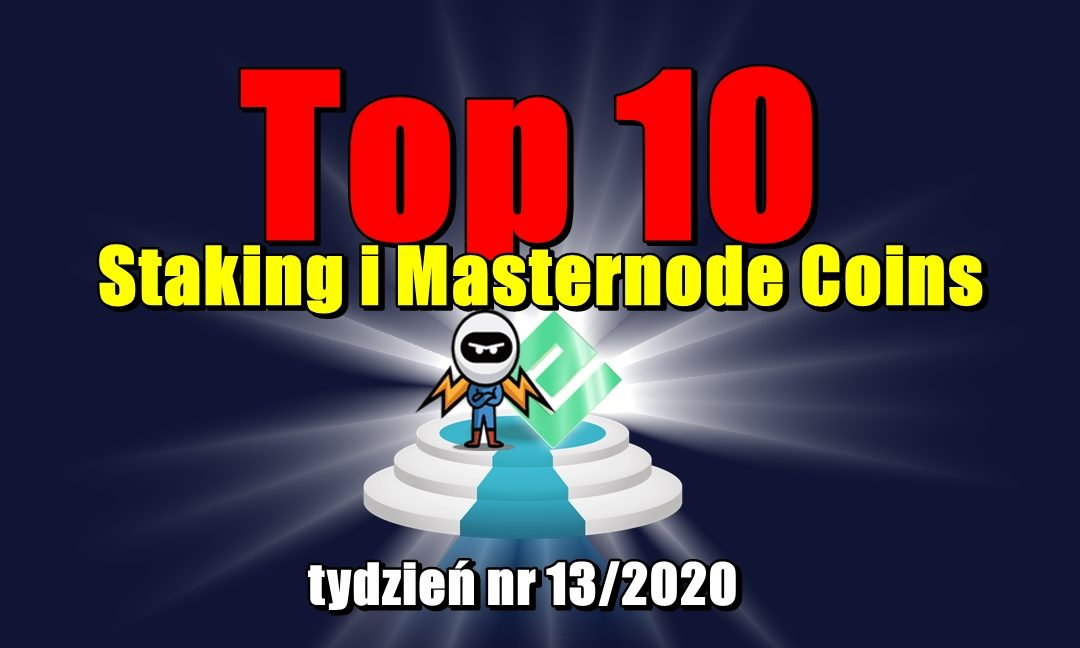 Top 10 Staking i Masternode Coins - tydzień nr 13/2020
