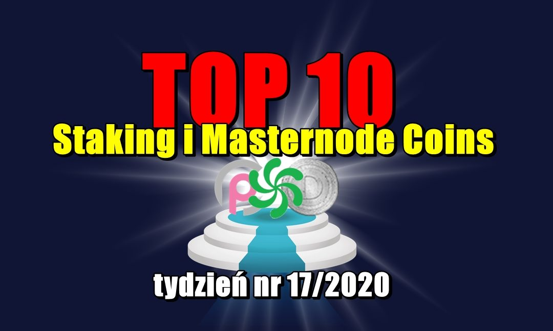 Top 10 Staking i Masternode Coins - tydzień nr 17/2020