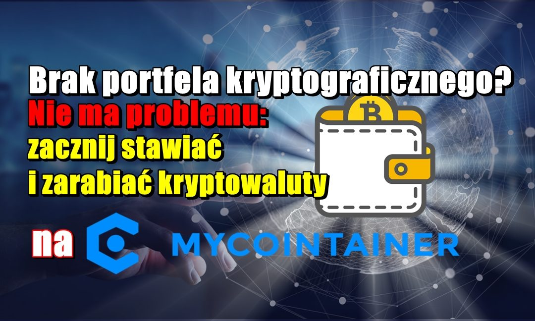 Brak portfela kryptograficznego? Nie ma problemu: zacznij stawiać i zarabiać kryptowaluty na MyCointainer