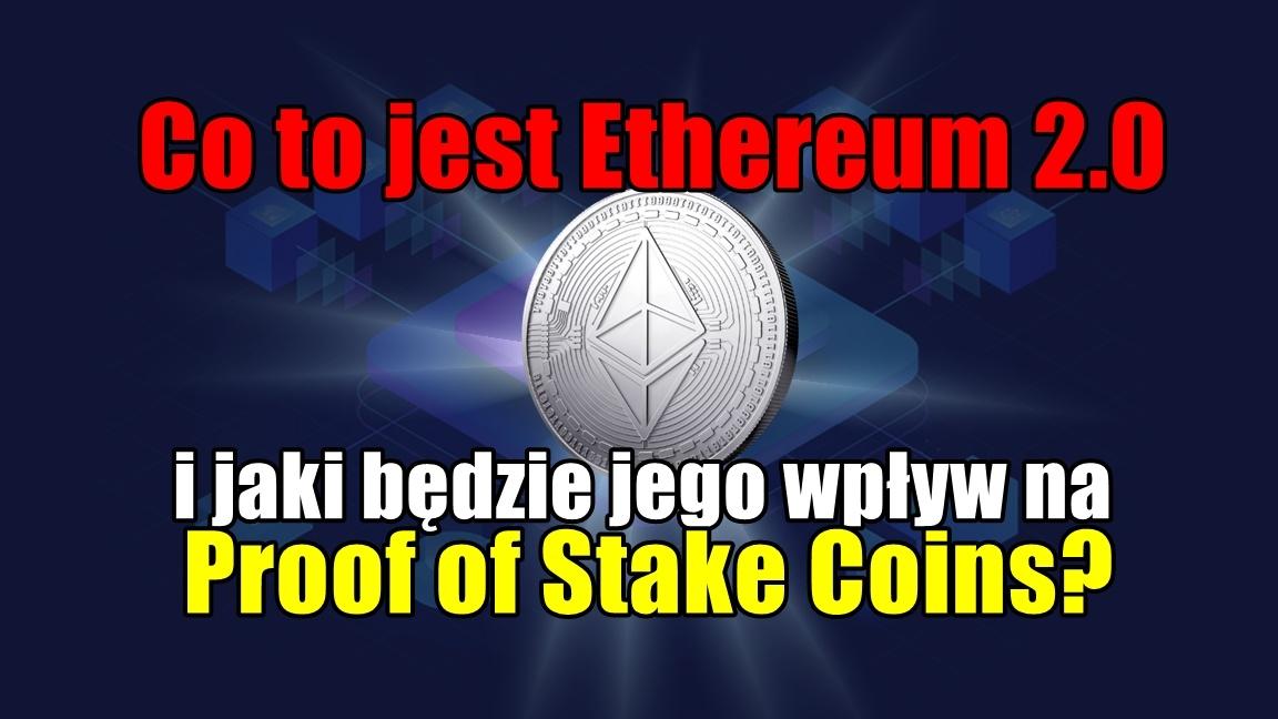 Co to jest Ethereum 2.0 i jaki będzie jego wpływ na Proof of Stake Coins?