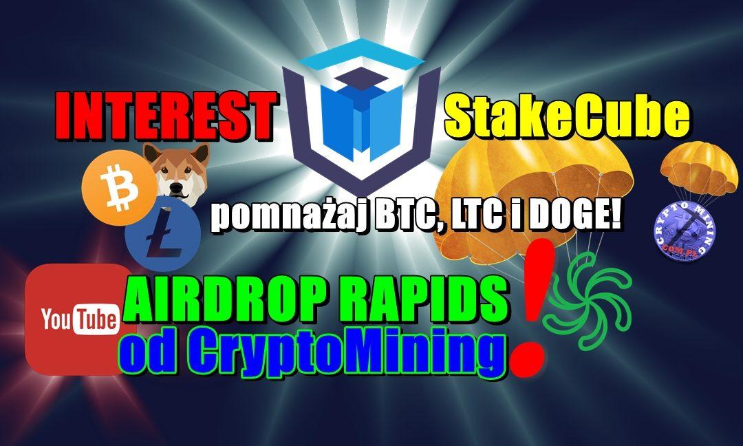 INTEREST StakeCube – pomnażaj BTC, LTC i DOGE! AIRDROP RAPIDS od CryptoMining