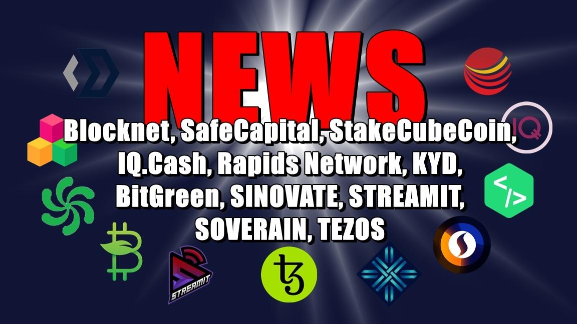 NEWS: Blocknet, SafeCapital, StakeCubeCoin, IQ.Cash, Rapids Network, KYD, BitGreen, SINOVATE, STREAMIT, SOVERAIN, TEZOS