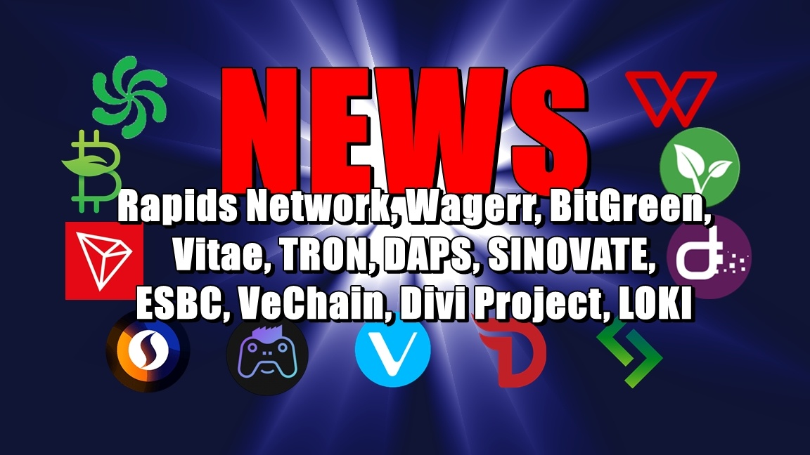 NEWS: Rapids Network, Wagerr, BitGreen, Vitae, TRON, DAPS, SINOVATE, ESBC, VeChain, Divi Project, LOKI