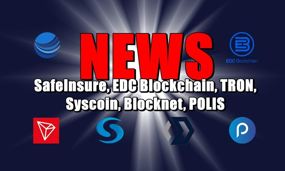 NEWS: SafeInsure, EDC Blockchain, TRON, Syscoin, Blocknet, POLIS