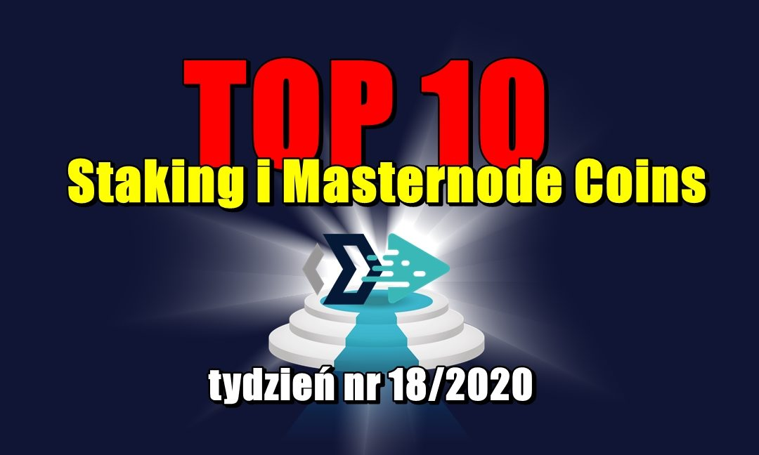 Top 10 Staking i Masternode Coins - tydzień nr 18/2020