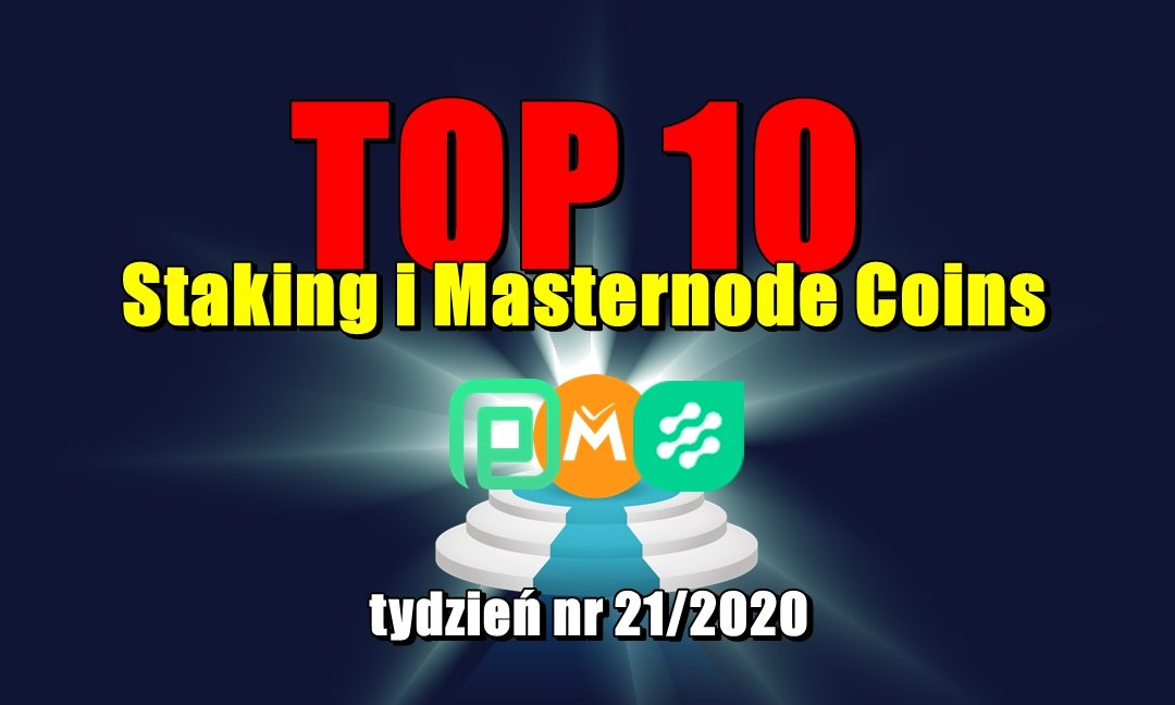 Top 10 Staking i Masternode Coins - tydzień nr 21/2020