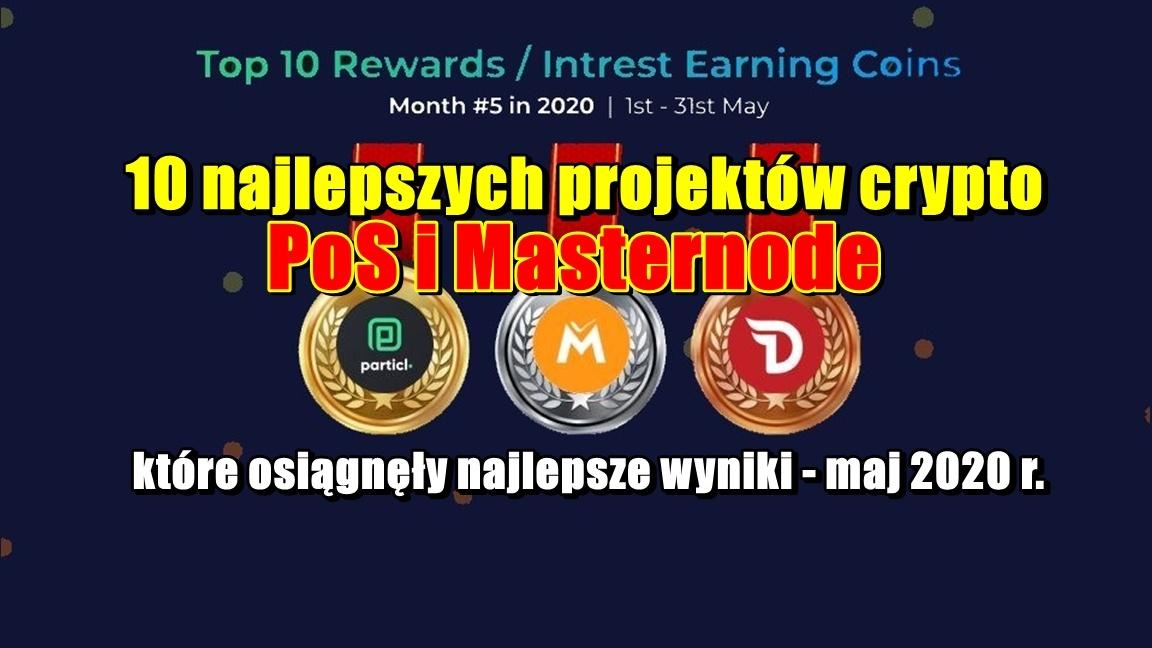 10 najlepszych projektów crypto PoS i Masternode, które osiągnęły najlepsze wyniki – maj 2020 r.
