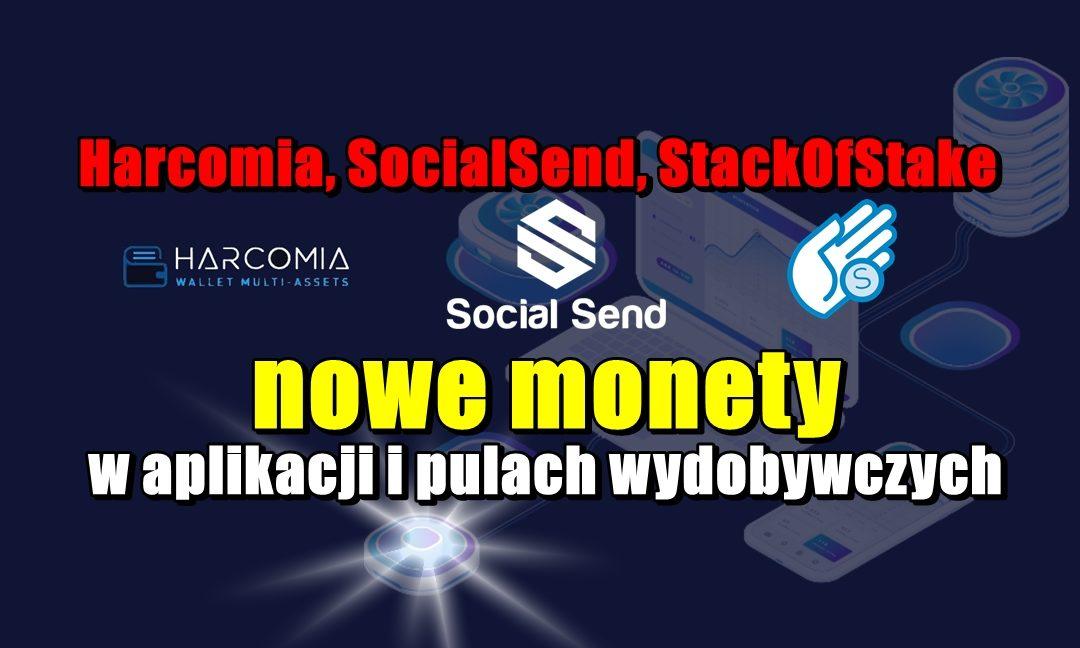 Harcomia, SocialSend, StackOfStake nowe monety w aplikacji i pulach wydobywczych