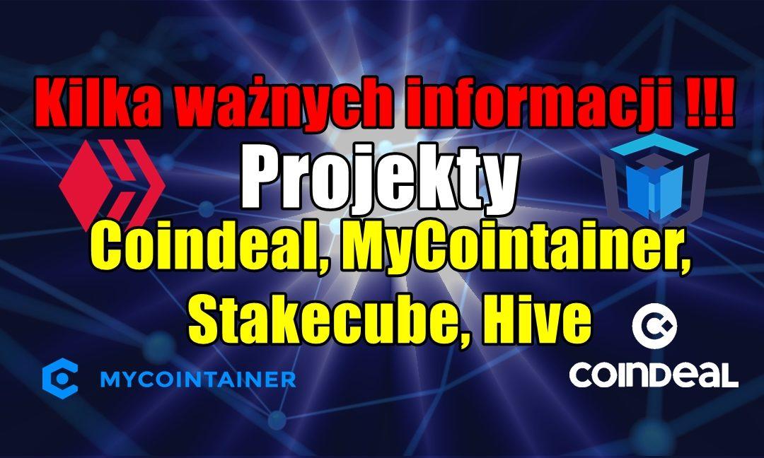 Kilka ważnych informacji !!! Projekty Coindeal, MyCointainer, Stakecube, Hive