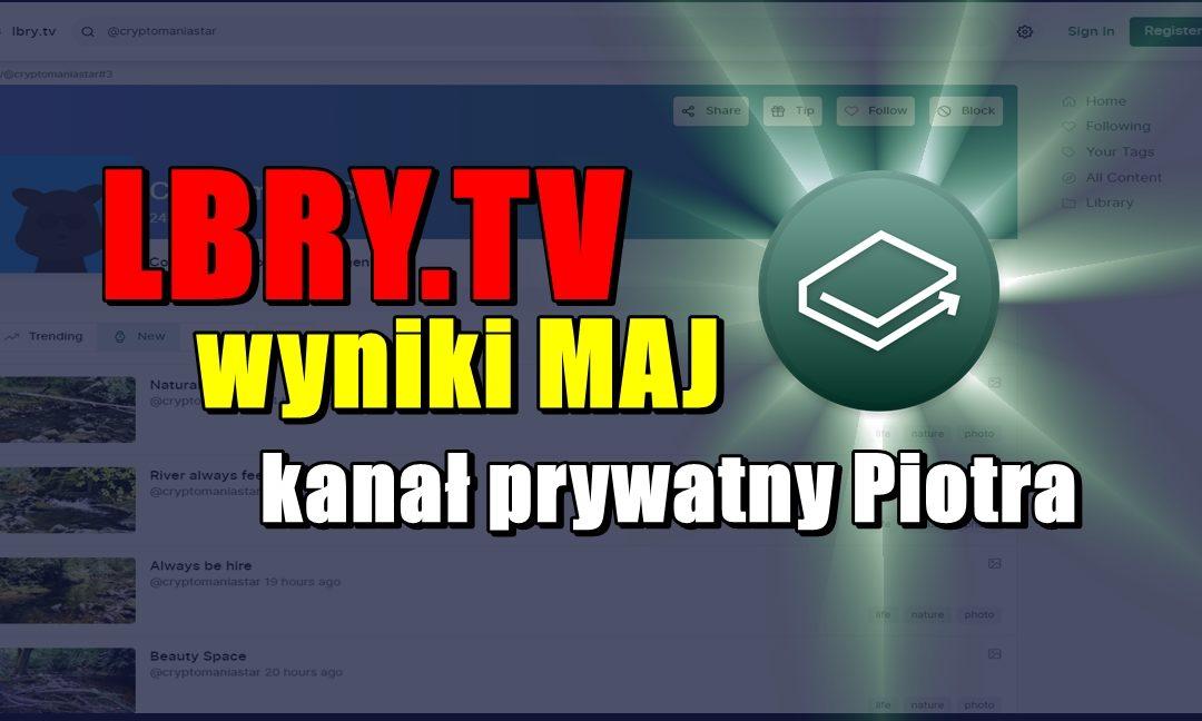 LBRY.TV, WYNIKI MAJ – kanał prywatny Piotra