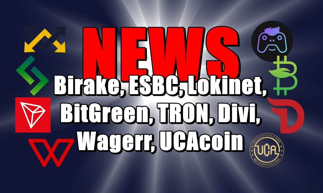NEWS: Birake, ESBC, Lokinet, BitGreen, TRON, Divi, Wagerr, UCAcoin
