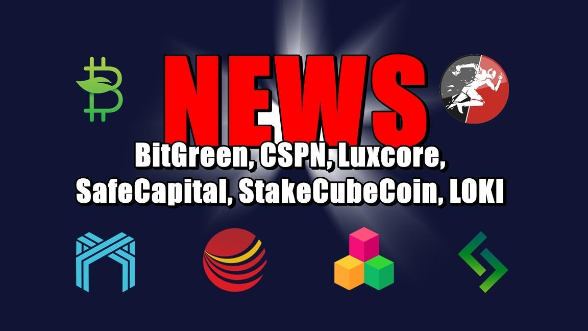 NEWS: BitGreen, CSPN, Luxcore, SafeCapital, StakeCubeCoin, LOKI