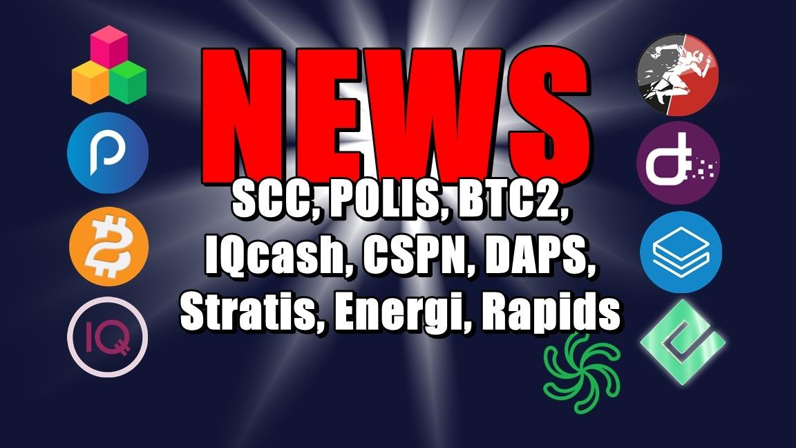 NEWS: SCC, POLIS, BTC2, IQcash, CSPN, DAPS, Stratis, Energi, Rapids