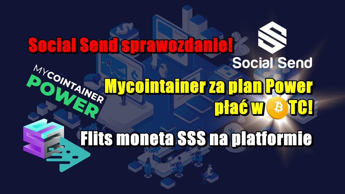 Social Send sprawozdanie! Mycointainer za plan Power płać w BTC! Flits moneta SSS na platformie